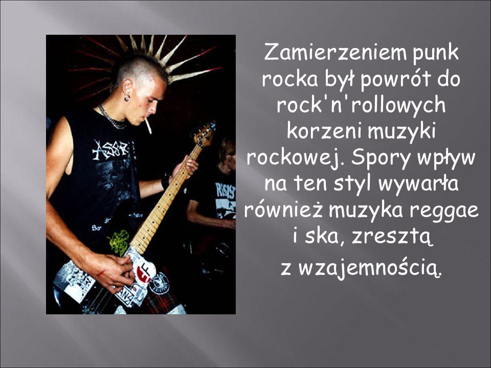 Zamierzeniem punk rocka był powrót do rock n rollowych korzeni muzyki rockowej. Spory wpływ na ten styl wywarła również muzyka reggae i ska, zresztą