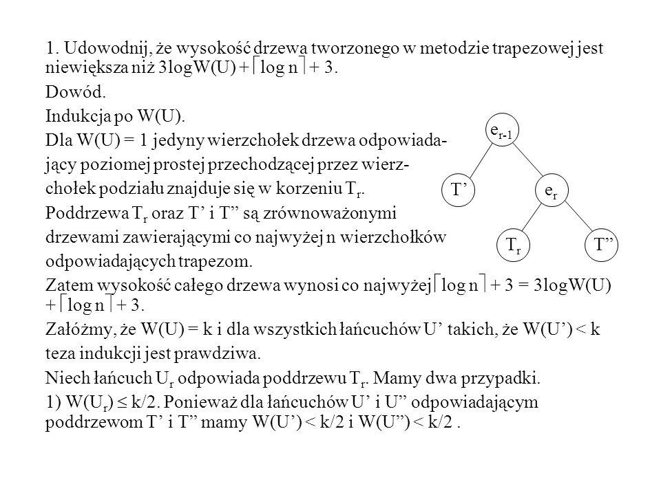 Udowodnij, że wysokość drzewa tworzonego w metodzie trapezowej jest niewiększa niż 3logW(U) + log n + 3.