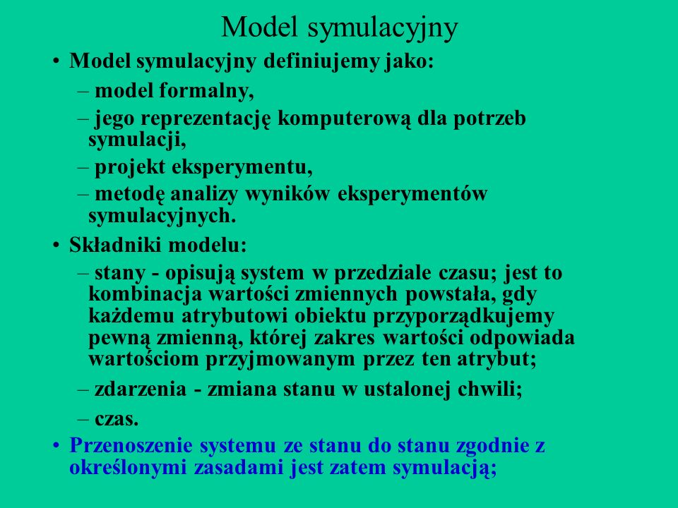 Model symulacyjny Model symulacyjny definiujemy jako: model formalny,