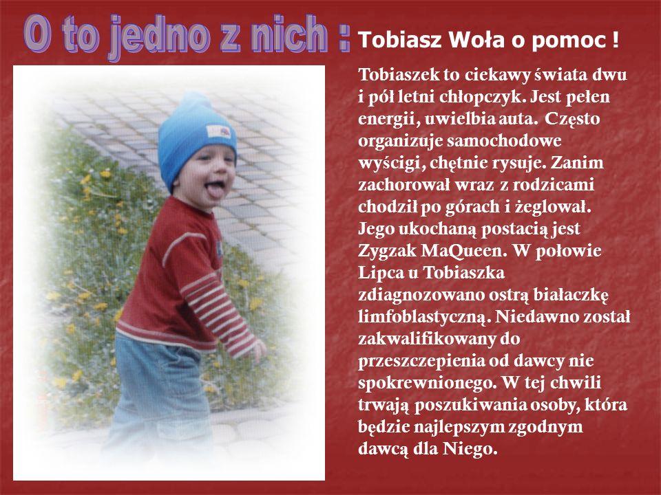 O to jedno z nich : Tobiasz Woła o pomoc !