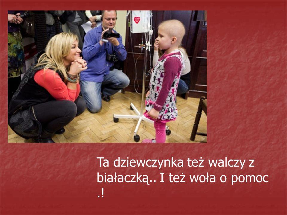 Ta dziewczynka też walczy z białaczką.. I też woła o pomoc .!