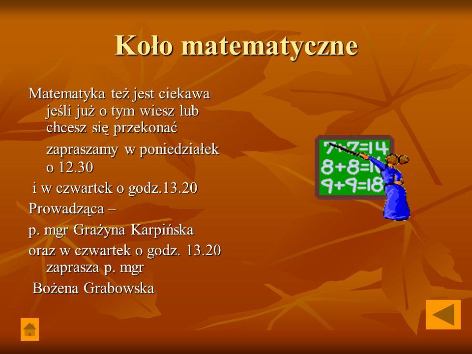 Koło matematyczne Matematyka też jest ciekawa jeśli już o tym wiesz lub chcesz się przekonać zapraszamy w poniedziałek o 12.30.