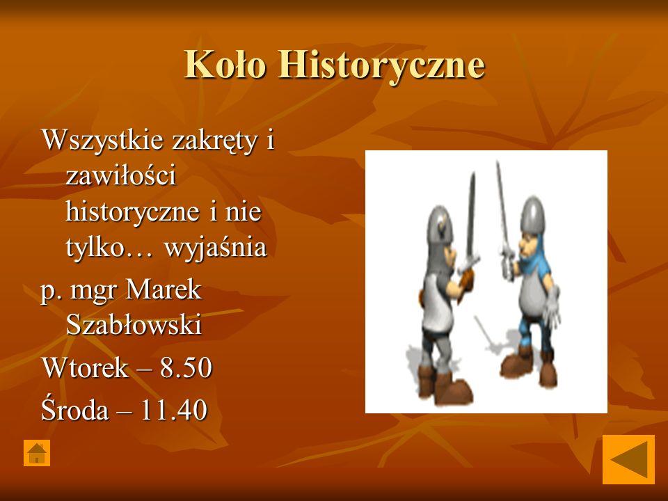 Koło Historyczne Wszystkie zakręty i zawiłości historyczne i nie tylko… wyjaśnia. p. mgr Marek Szabłowski.