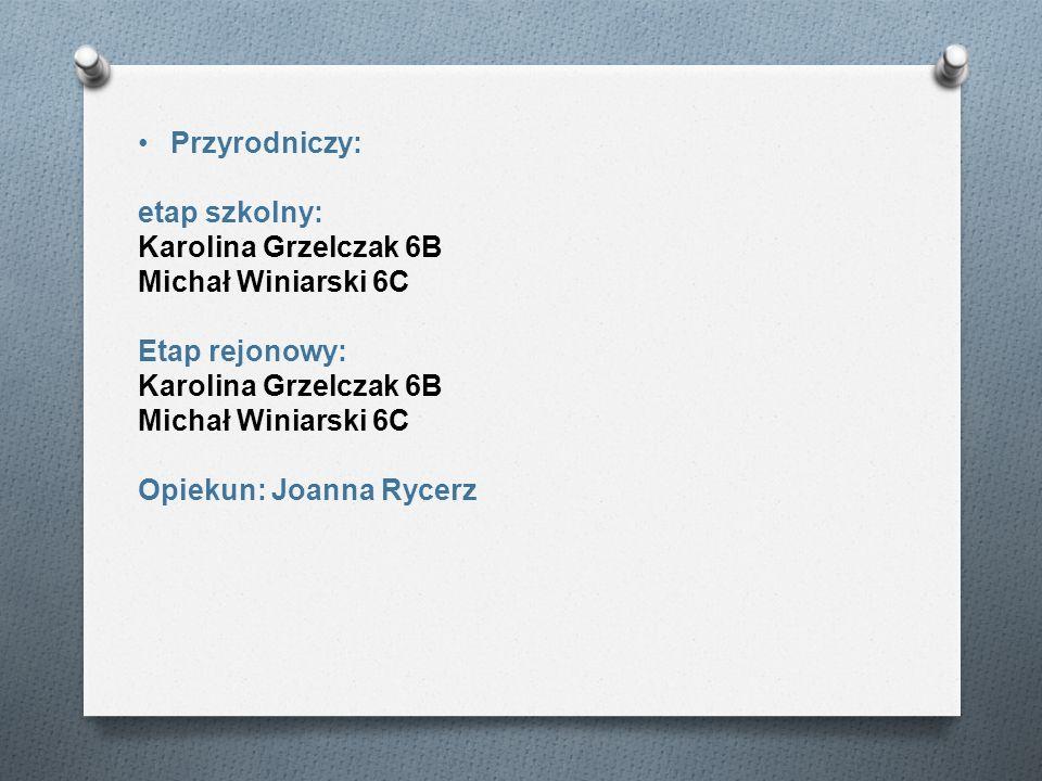 Przyrodniczy: etap szkolny: Karolina Grzelczak 6B.