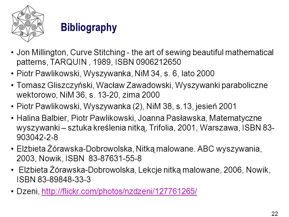 Bibliography Jon Millington, Curve Stitching - the art of sewing beautiful mathematical patterns, TARQUIN , 1989, ISBN 0906212650.