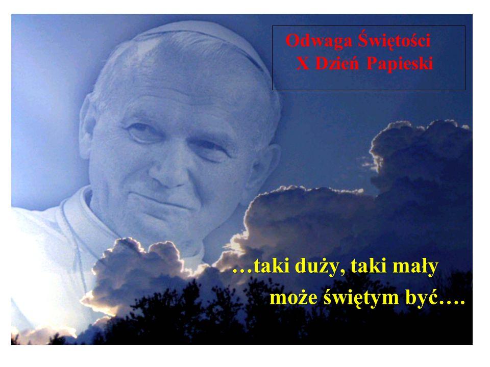 …taki duży, taki mały może świętym być…. X Dzień Papieski