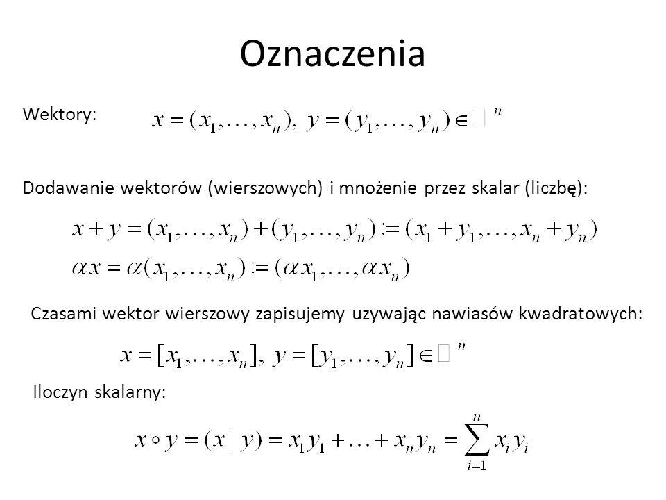 Oznaczenia Wektory: Dodawanie wektorów (wierszowych) i mnożenie przez skalar (liczbę):