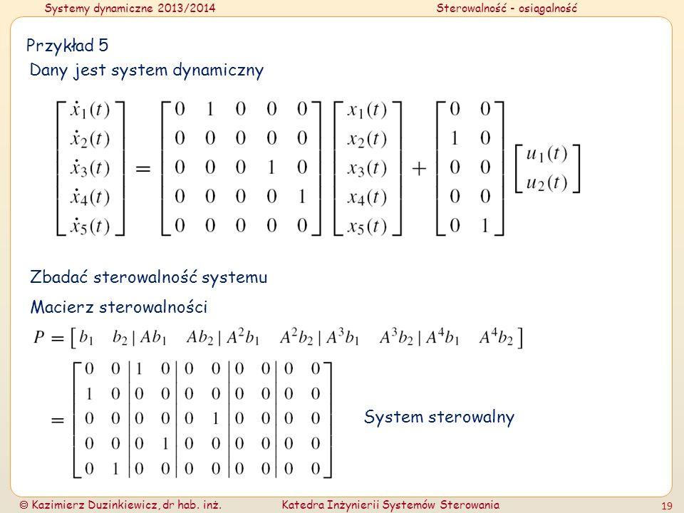 Przykład 5Dany jest system dynamiczny.Zbadać sterowalność systemu.