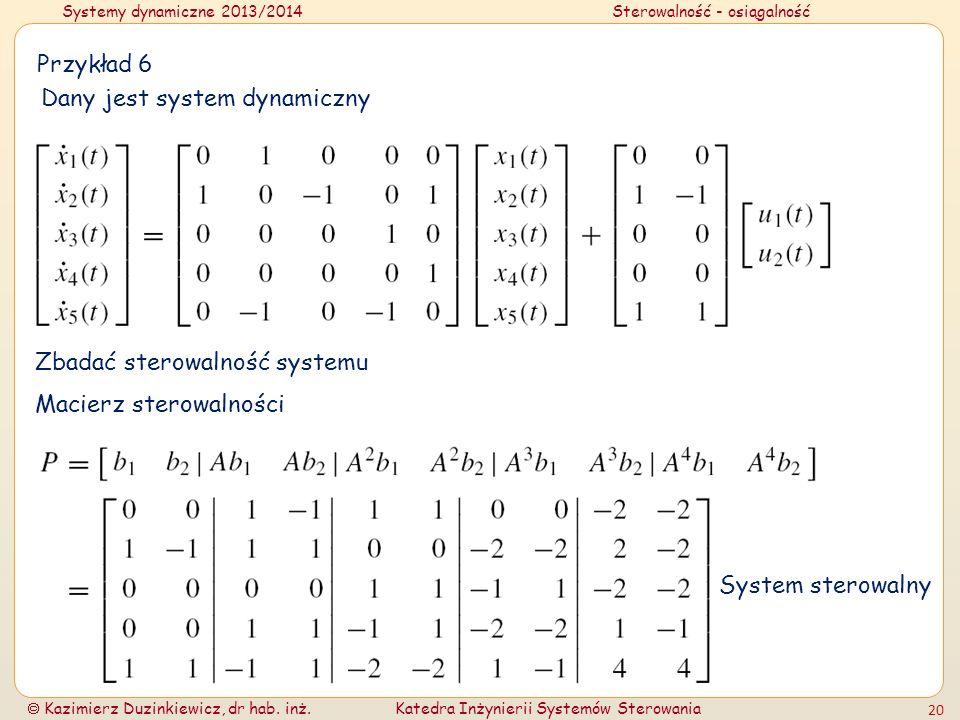 Przykład 6 Dany jest system dynamiczny. Zbadać sterowalność systemu.