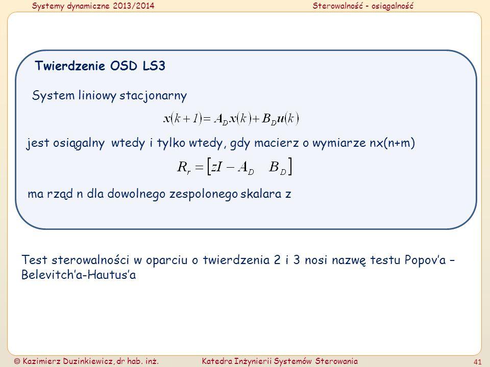 Twierdzenie OSD LS3System liniowy stacjonarny. jest osiągalny wtedy i tylko wtedy, gdy macierz o wymiarze nx(n+m)