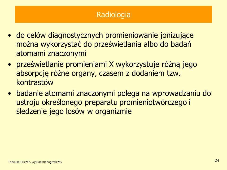 Radiologia do celów diagnostycznych promieniowanie jonizujące można wykorzystać do prześwietlania albo do badań atomami znaczonymi.
