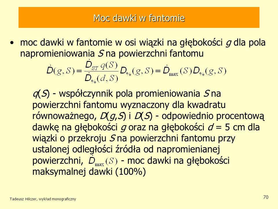 Moc dawki w fantomie moc dawki w fantomie w osi wiązki na głębokości g dla pola napromieniowania S na powierzchni fantomu.