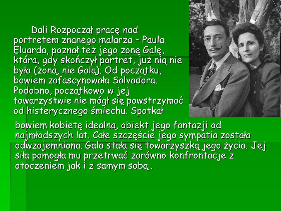 Dali Rozpoczął pracę nad portretem znanego malarza – Paula Eluarda, poznał też jego żonę Galę, która, gdy skończył portret, już nią nie była (żoną, nie Galą). Od początku, bowiem zafascynowała Salvadora. Podobno, początkowo w jej towarzystwie nie mógł się powstrzymać od histerycznego śmiechu. Spotkał