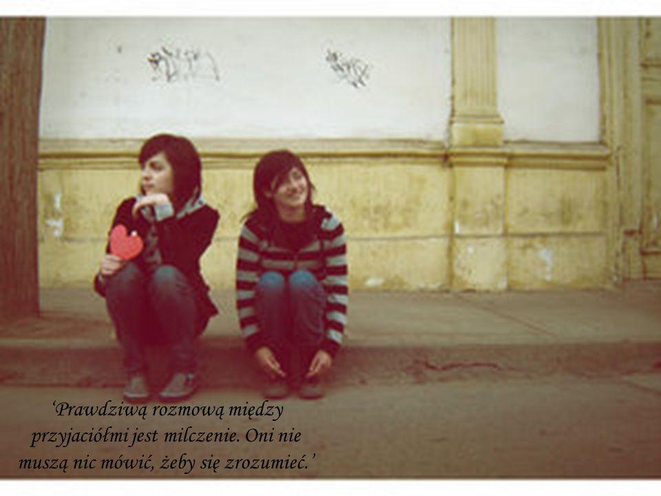 'Prawdziwą rozmową między przyjaciółmi jest milczenie