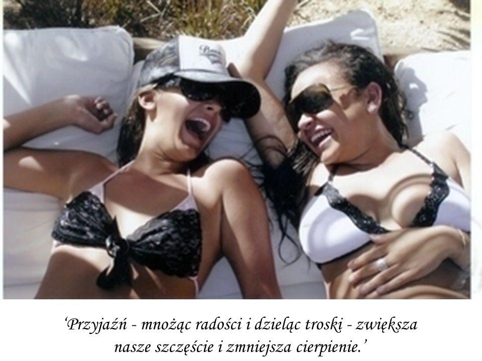 'Przyjaźń - mnożąc radości i dzieląc troski - zwiększa nasze szczęście i zmniejsza cierpienie.'
