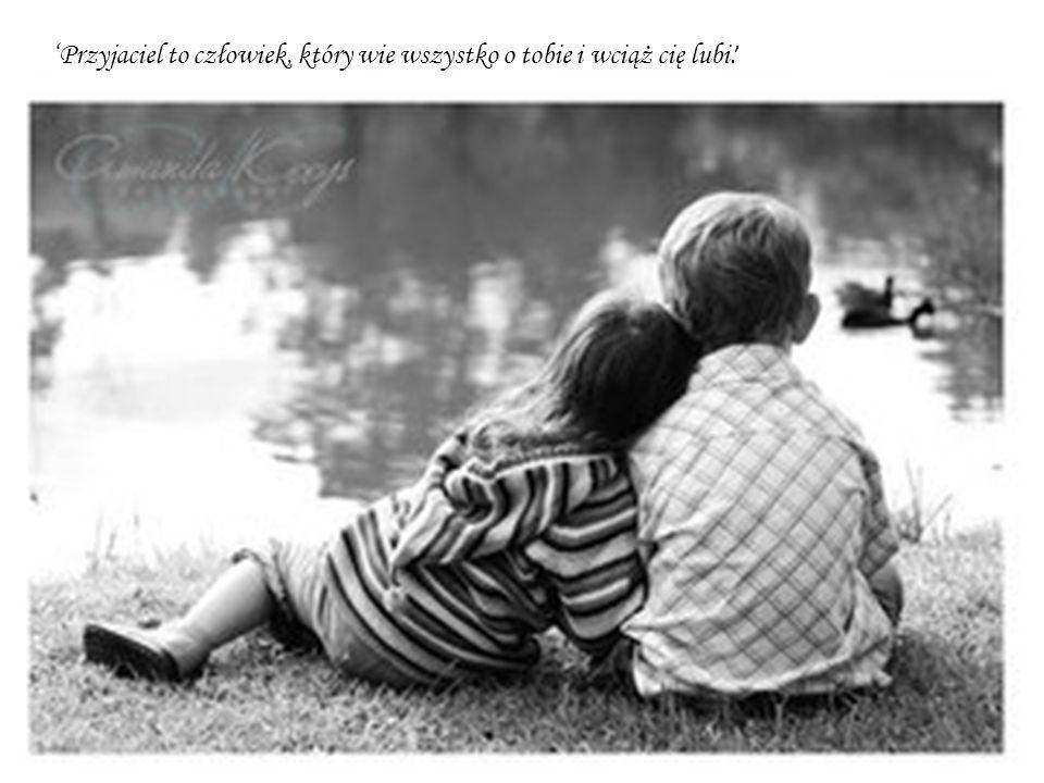 'Przyjaciel to człowiek, który wie wszystko o tobie i wciąż cię lubi.'