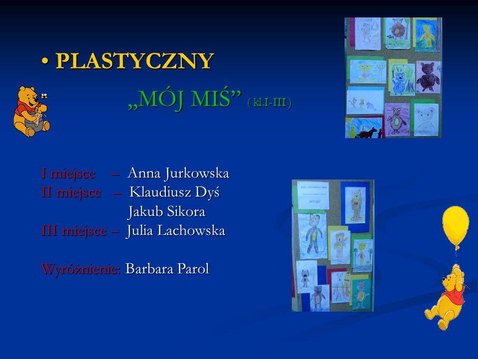 """PLASTYCZNY """"MÓJ MIŚ ( kl.I-III ) I miejsce – Anna Jurkowska"""
