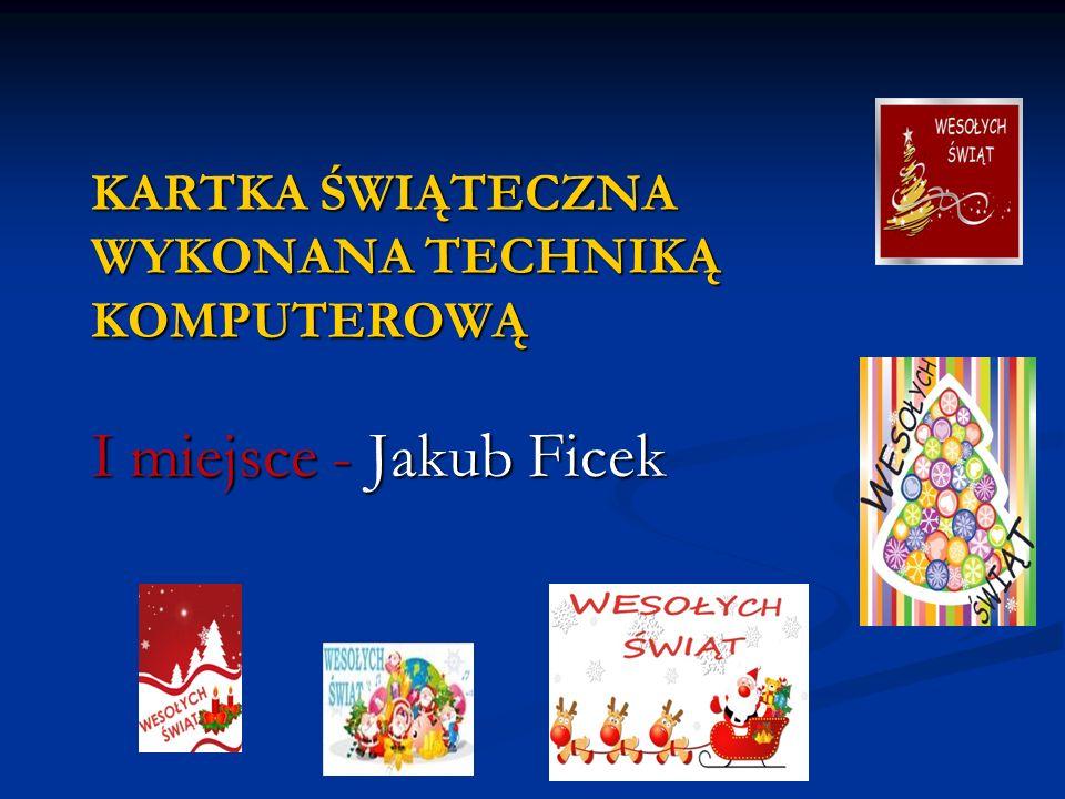 KARTKA ŚWIĄTECZNA WYKONANA TECHNIKĄ KOMPUTEROWĄ I miejsce - Jakub Ficek