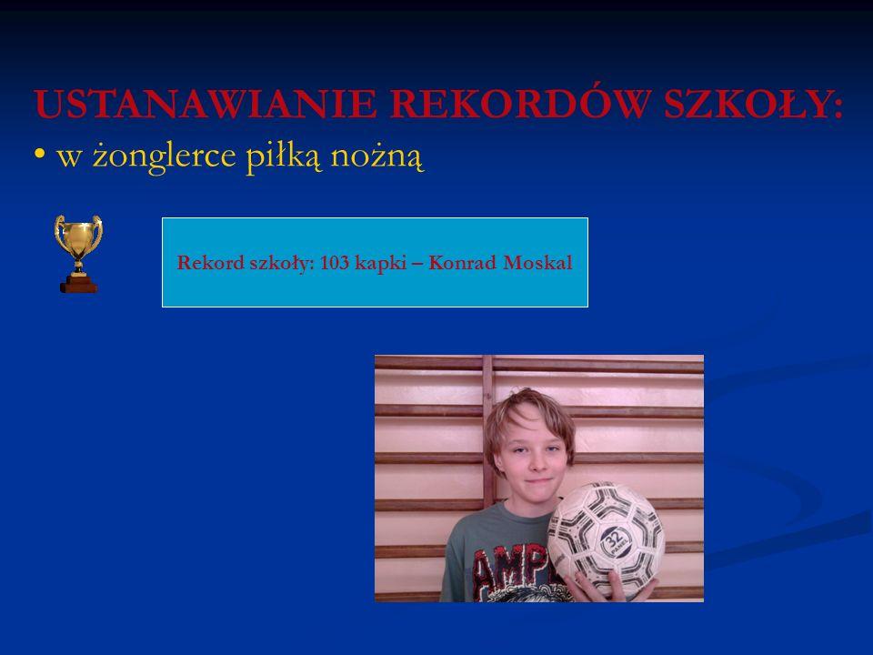 Rekord szkoły: 103 kapki – Konrad Moskal