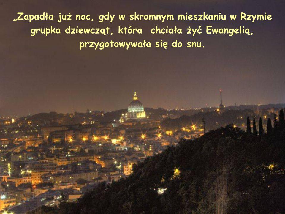 """""""Zapadła już noc, gdy w skromnym mieszkaniu w Rzymie grupka dziewcząt, która chciała żyć Ewangelią, przygotowywała się do snu."""
