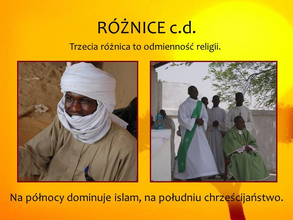 RÓŻNICE c.d. Na północy dominuje islam, na południu chrześcijaństwo.