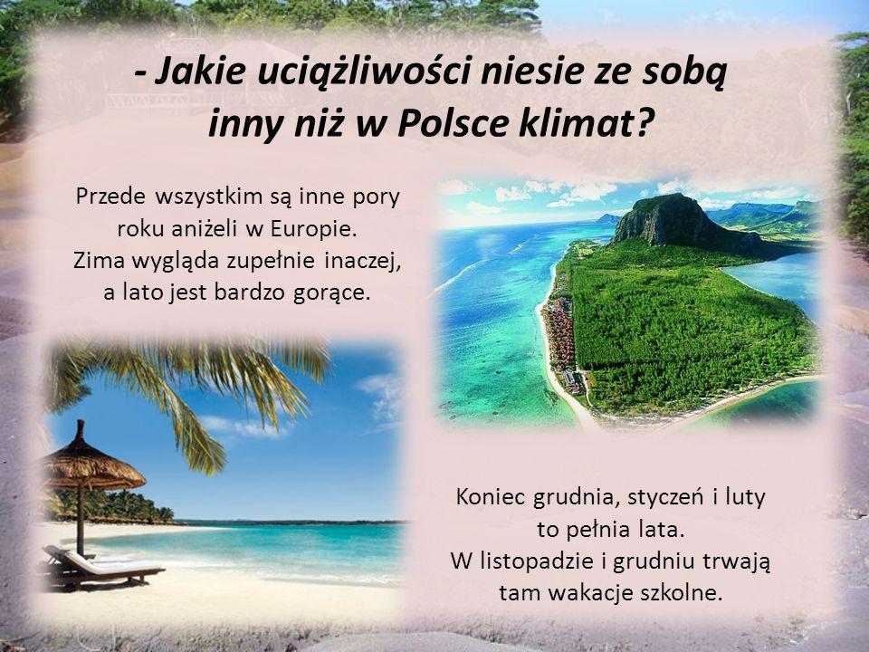 - Jakie uciążliwości niesie ze sobą inny niż w Polsce klimat