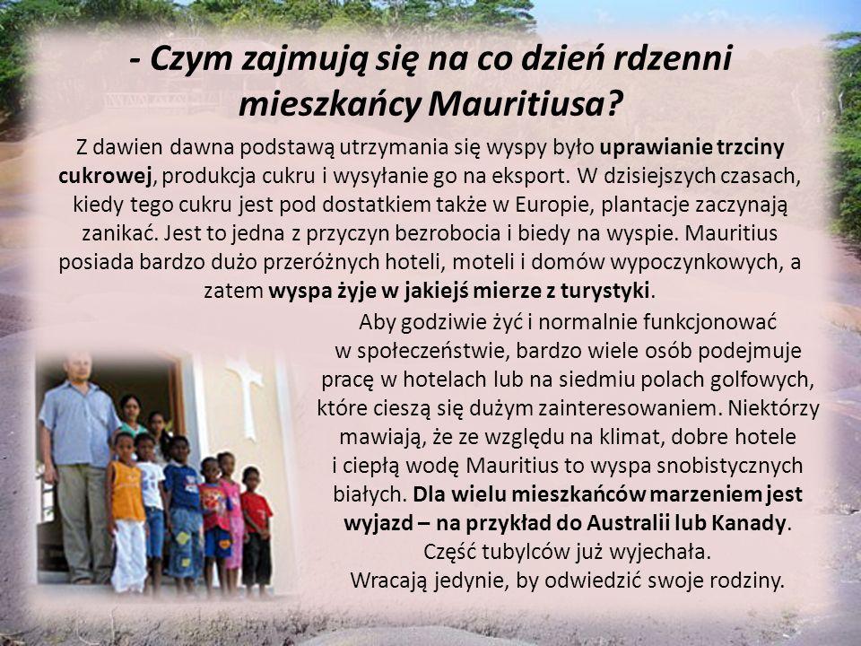 - Czym zajmują się na co dzień rdzenni mieszkańcy Mauritiusa