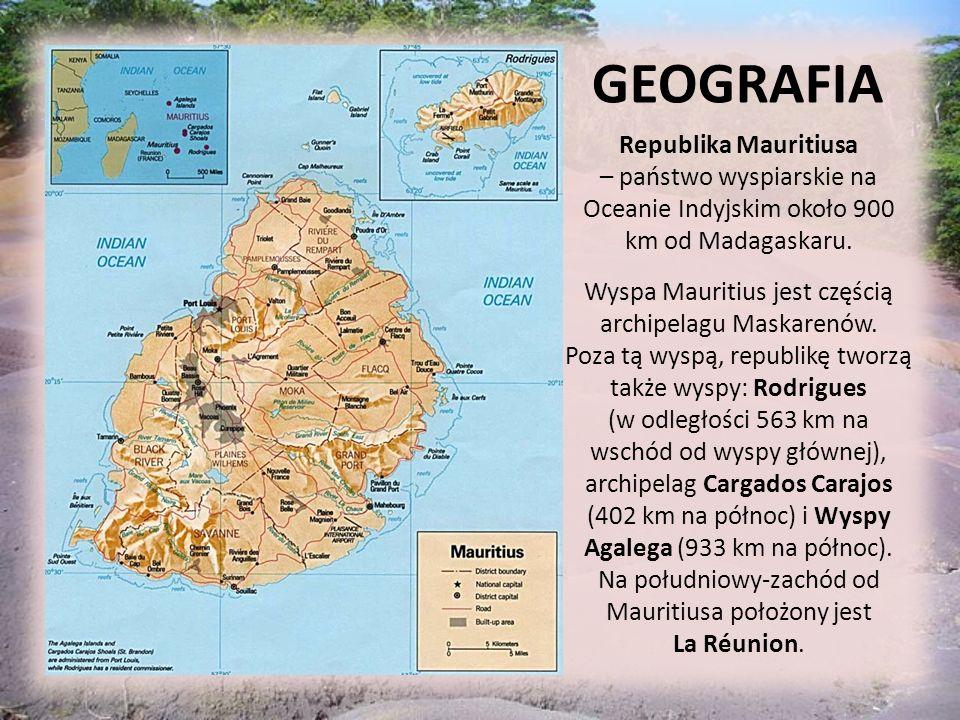GEOGRAFIA Republika Mauritiusa – państwo wyspiarskie na Oceanie Indyjskim około 900 km od Madagaskaru.