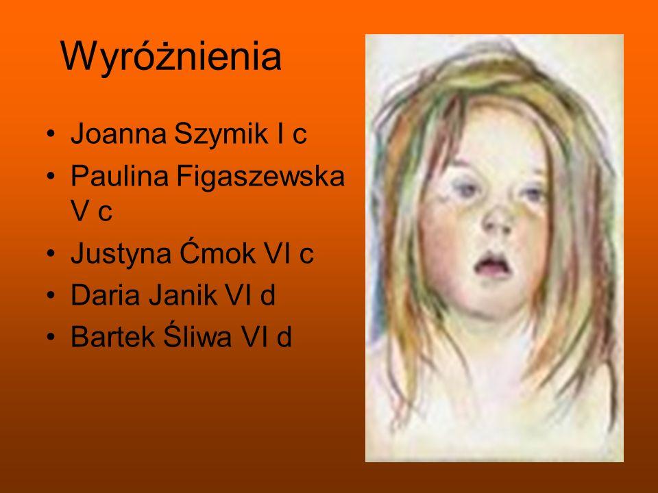 Wyróżnienia Joanna Szymik I c Paulina Figaszewska V c