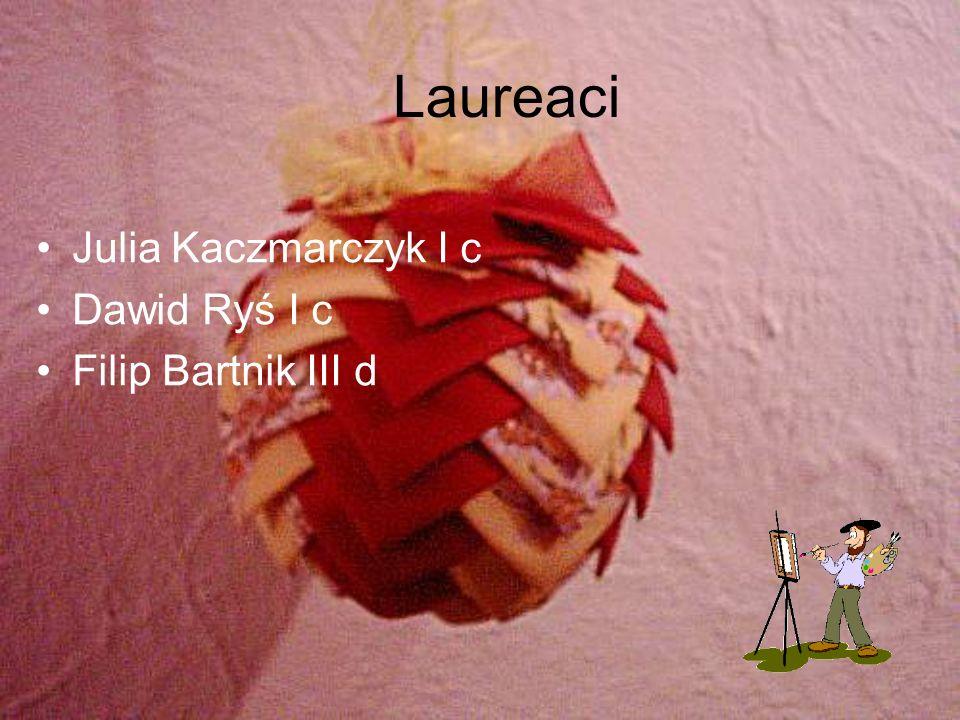 Laureaci Julia Kaczmarczyk I c Dawid Ryś I c Filip Bartnik III d