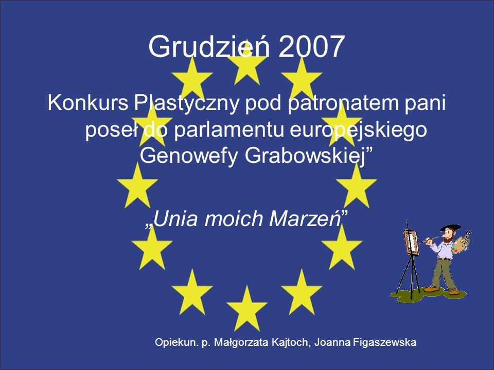 Grudzień 2007 Konkurs Plastyczny pod patronatem pani poseł do parlamentu europejskiego Genowefy Grabowskiej