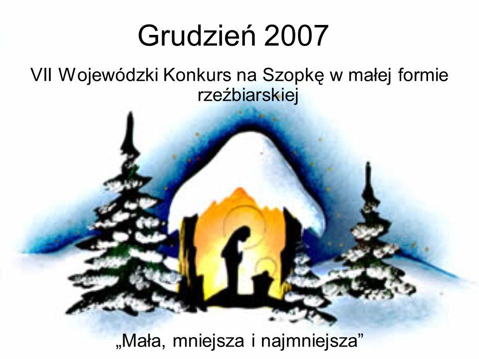 Grudzień 2007 VII Wojewódzki Konkurs na Szopkę w małej formie rzeźbiarskiej.