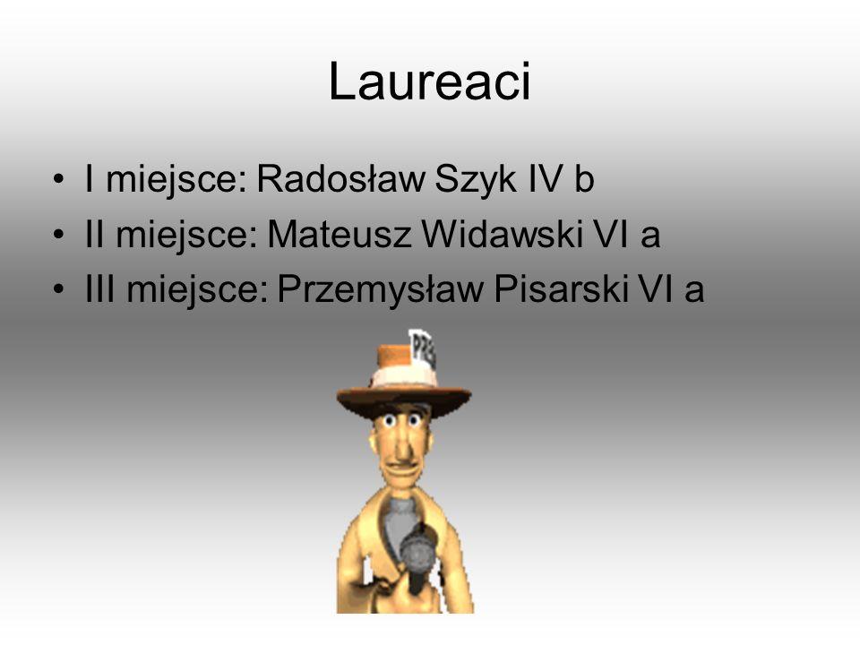 Laureaci I miejsce: Radosław Szyk IV b