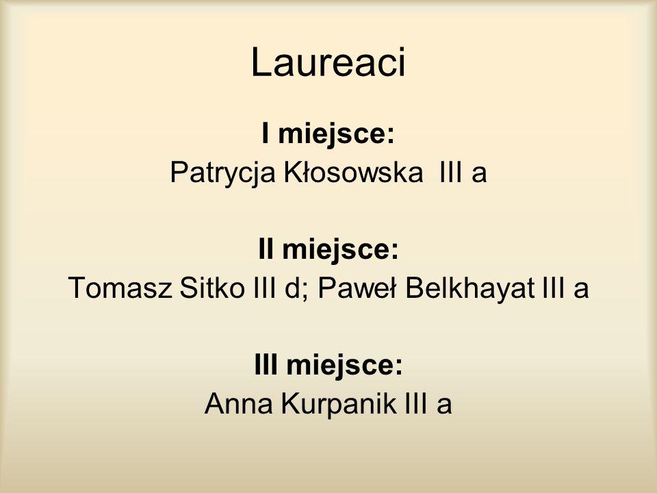 Laureaci I miejsce: Patrycja Kłosowska III a II miejsce:
