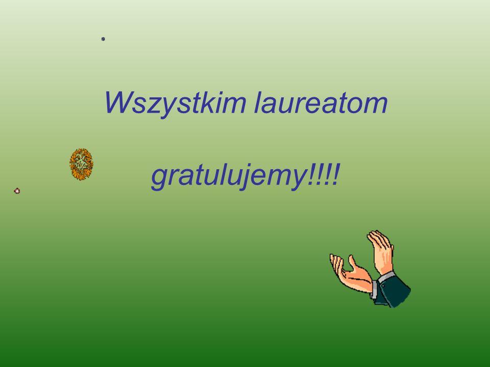 Wszystkim laureatom gratulujemy!!!!