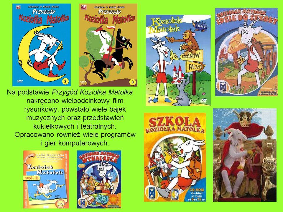 Na podstawie Przygód Koziołka Matołka nakręcono wieloodcinkowy film rysunkowy, powstało wiele bajek muzycznych oraz przedstawień kukiełkowych i teatralnych.