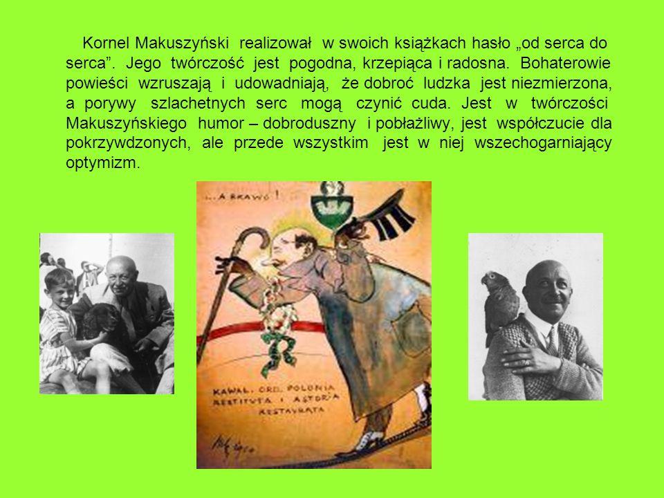"""Kornel Makuszyński realizował w swoich książkach hasło """"od serca do serca ."""