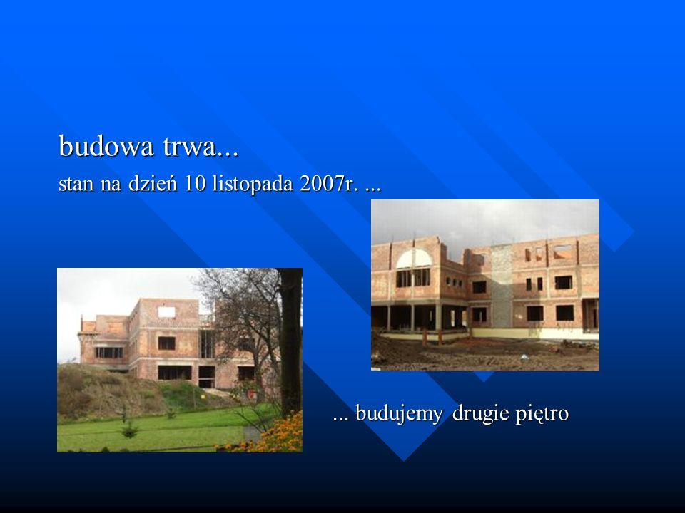 budowa trwa... stan na dzień 10 listopada 2007r. ...