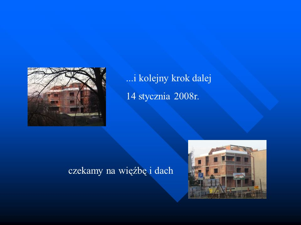 ...i kolejny krok dalej 14 stycznia 2008r. czekamy na więźbę i dach