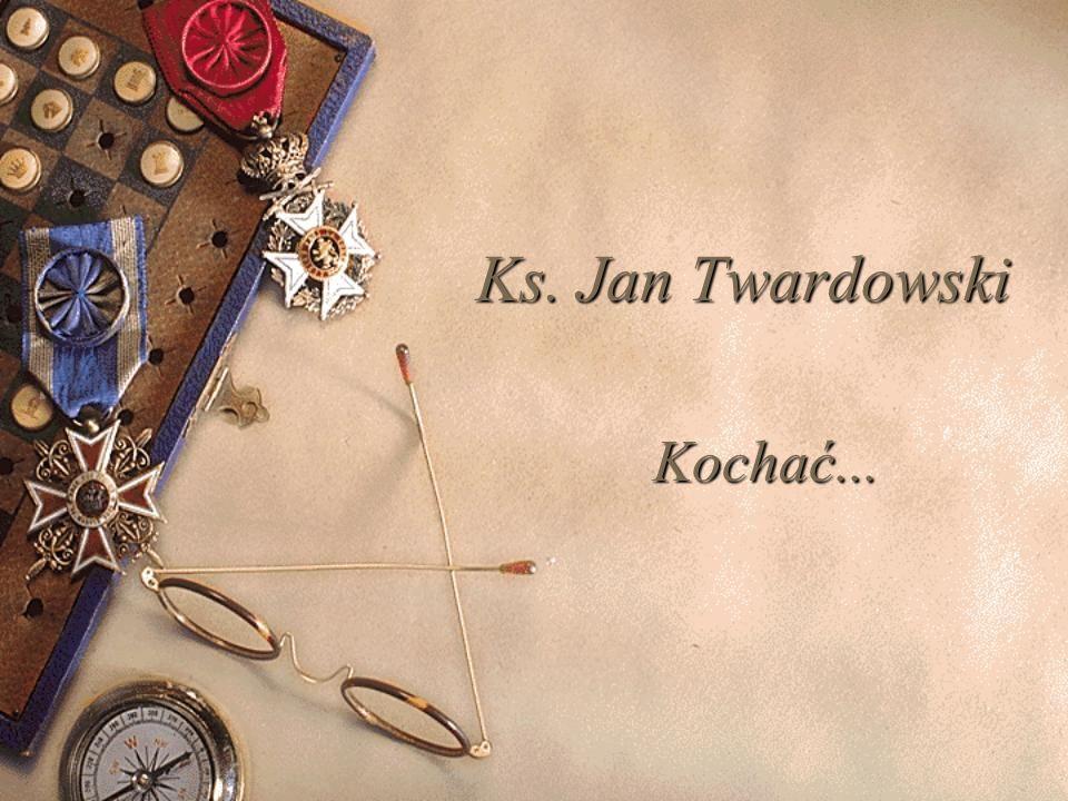 Ks. Jan Twardowski Kochać...
