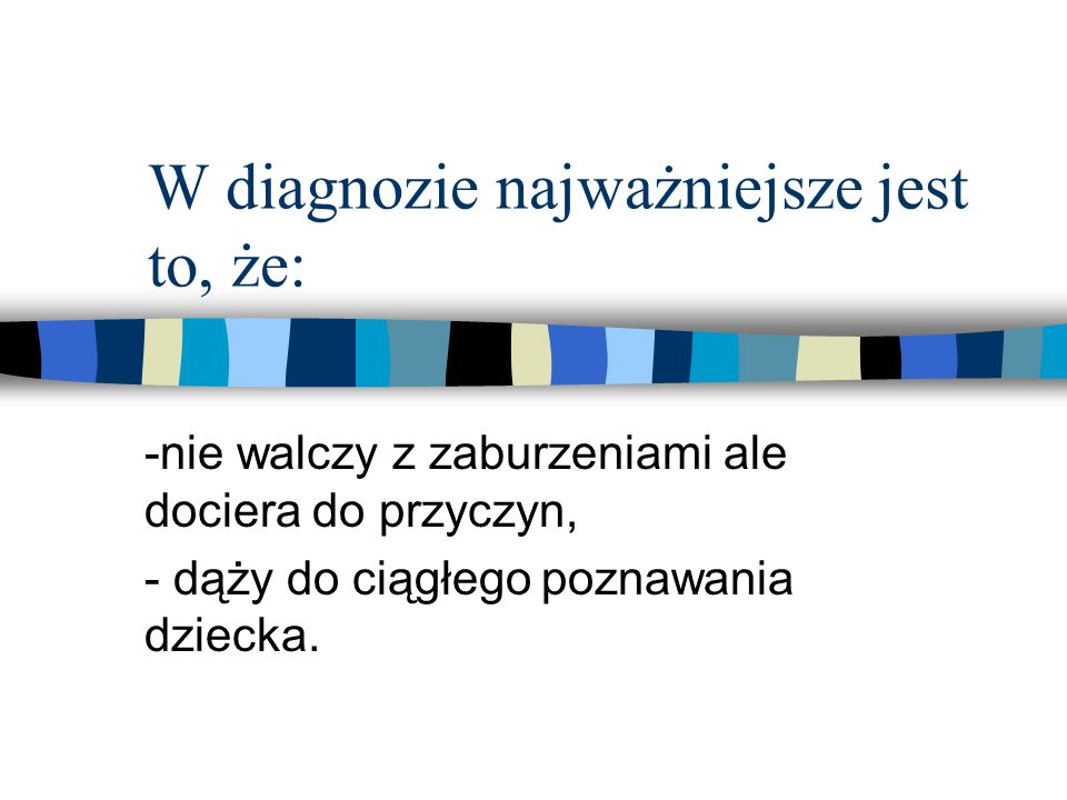 W diagnozie najważniejsze jest to, że: