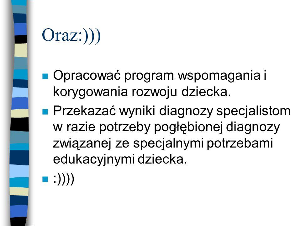 Oraz:))) Opracować program wspomagania i korygowania rozwoju dziecka.