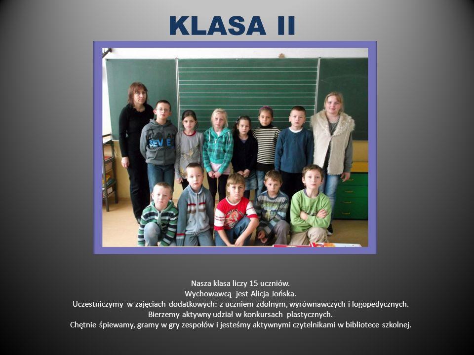 KLASA II Nasza klasa liczy 15 uczniów. Wychowawcą jest Alicja Jońska.