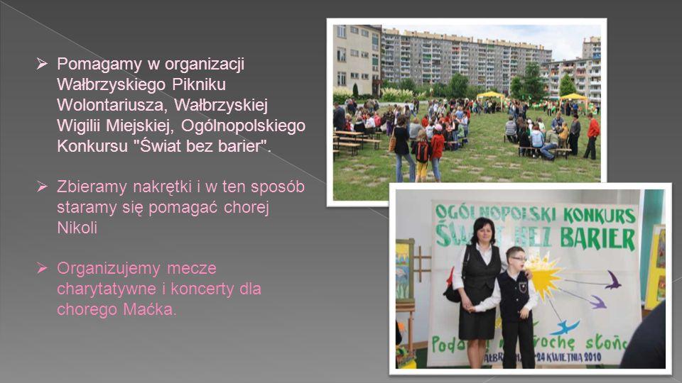 Pomagamy w organizacji Wałbrzyskiego Pikniku Wolontariusza, Wałbrzyskiej Wigilii Miejskiej, Ogólnopolskiego Konkursu Świat bez barier .