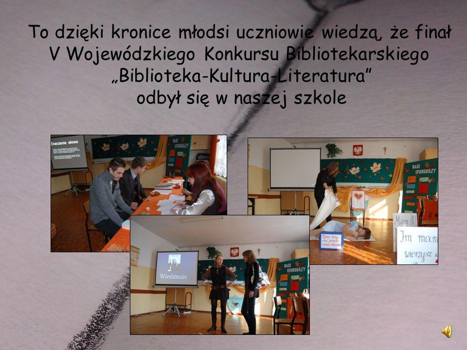 """To dzięki kronice młodsi uczniowie wiedzą, że finał V Wojewódzkiego Konkursu Bibliotekarskiego """"Biblioteka-Kultura-Literatura odbył się w naszej szkole"""