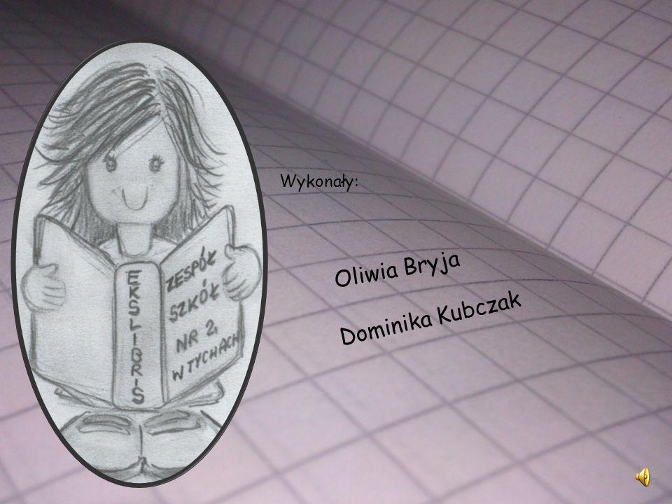Wykonały: Oliwia Bryja Dominika Kubczak