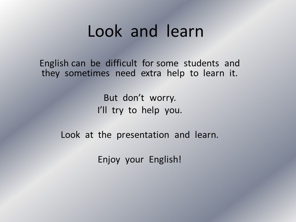 Look at the presentation and learn.