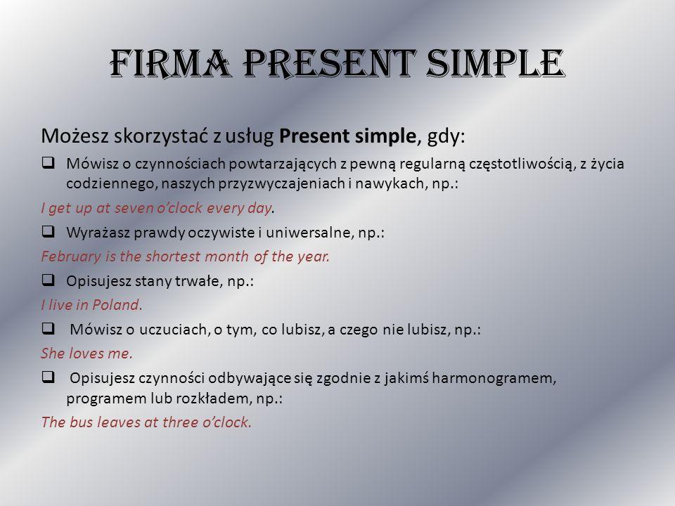 FIRMA PRESENT SIMPLE Możesz skorzystać z usług Present simple, gdy: