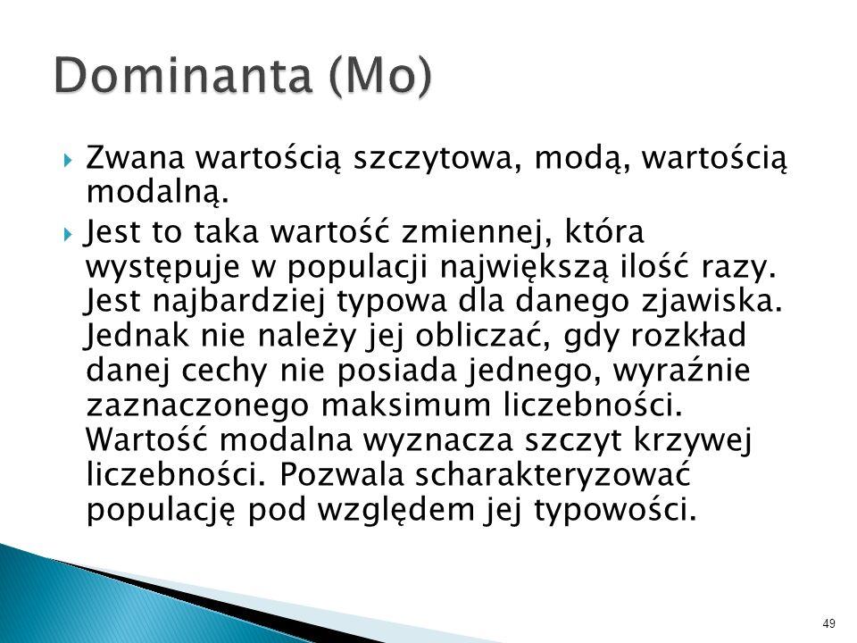 Dominanta (Mo) Zwana wartością szczytowa, modą, wartością modalną.