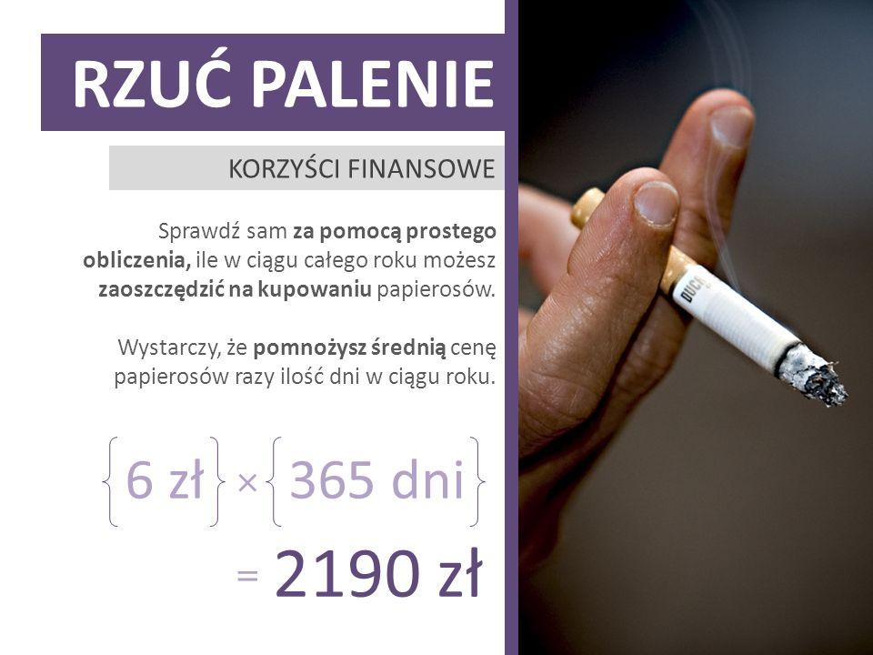 Rzuć palenie 2190 zł 6 zł 365 dni × = Korzyści finansowe
